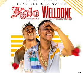 Leke Lee & C Natty - Kala + Welldone (Freestyle)