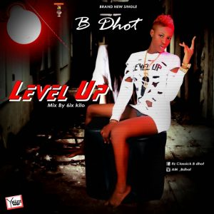 B Dhot - Level Up (M&M By 6Kilo)