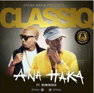ClassiQ ft. Reminisce - Ana Haka