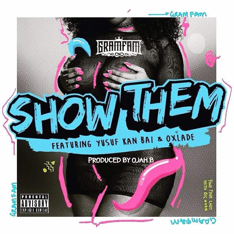 Gramfam - Show Dem ft. YKB x Oxlade
