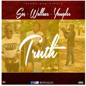 Sos ft Wallace X Yungdee - Truth