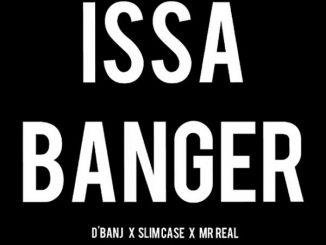 D'Banj Ft. Slimcase & Mr. Real - Issa Banger