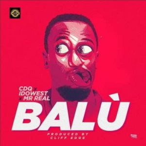 CDQ X Idowest X Mr. Real – Balu