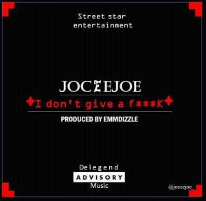 JoceeJoe - I Dont Give A Fuck