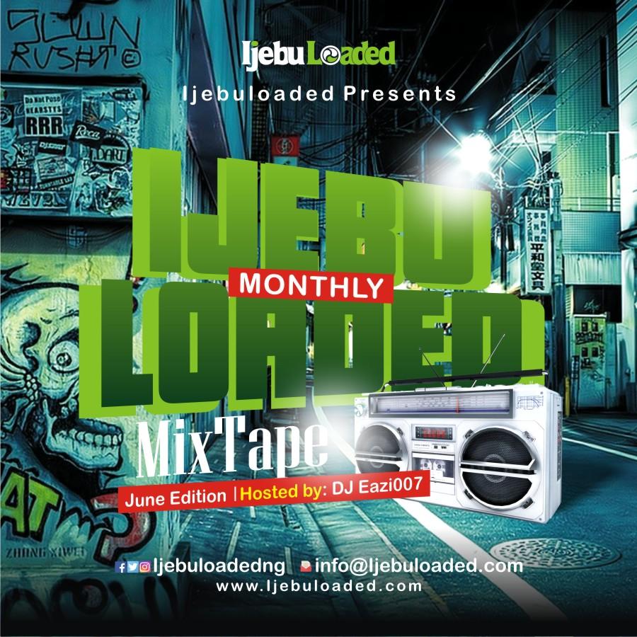 Ijebuloaded ft Dj Eazi007 - Monthly Mixtape (June Edition)