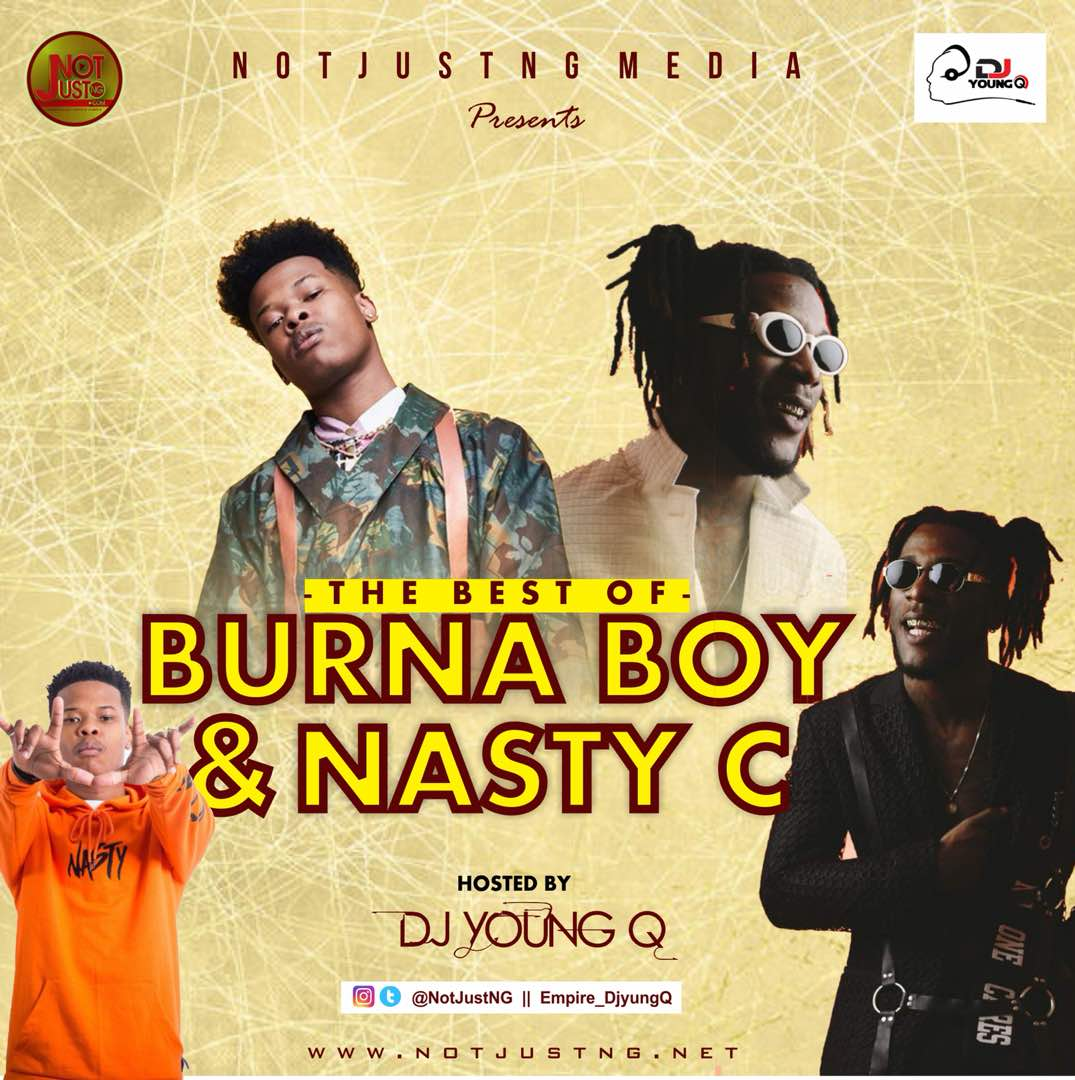 NotJustNG Ft. DJ Young Q – Best Of Burna Boy & Nasty C (2018 Edition)