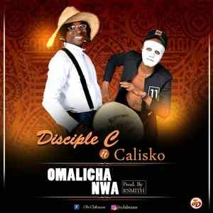 Disciple C Ft. Calisko – Omalicha Nwa (Prod. KSmith)