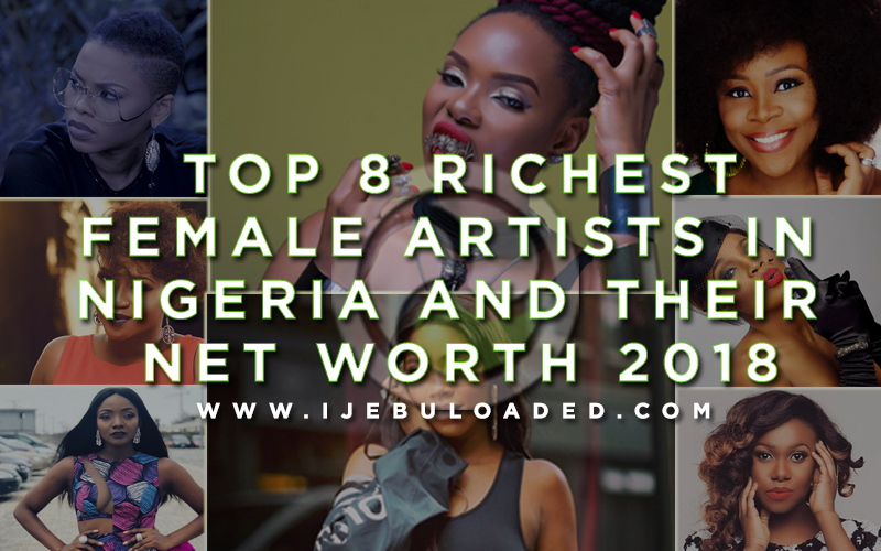 Top 8 RICHEST Female Artists In Nigeria And Net Worth 2018