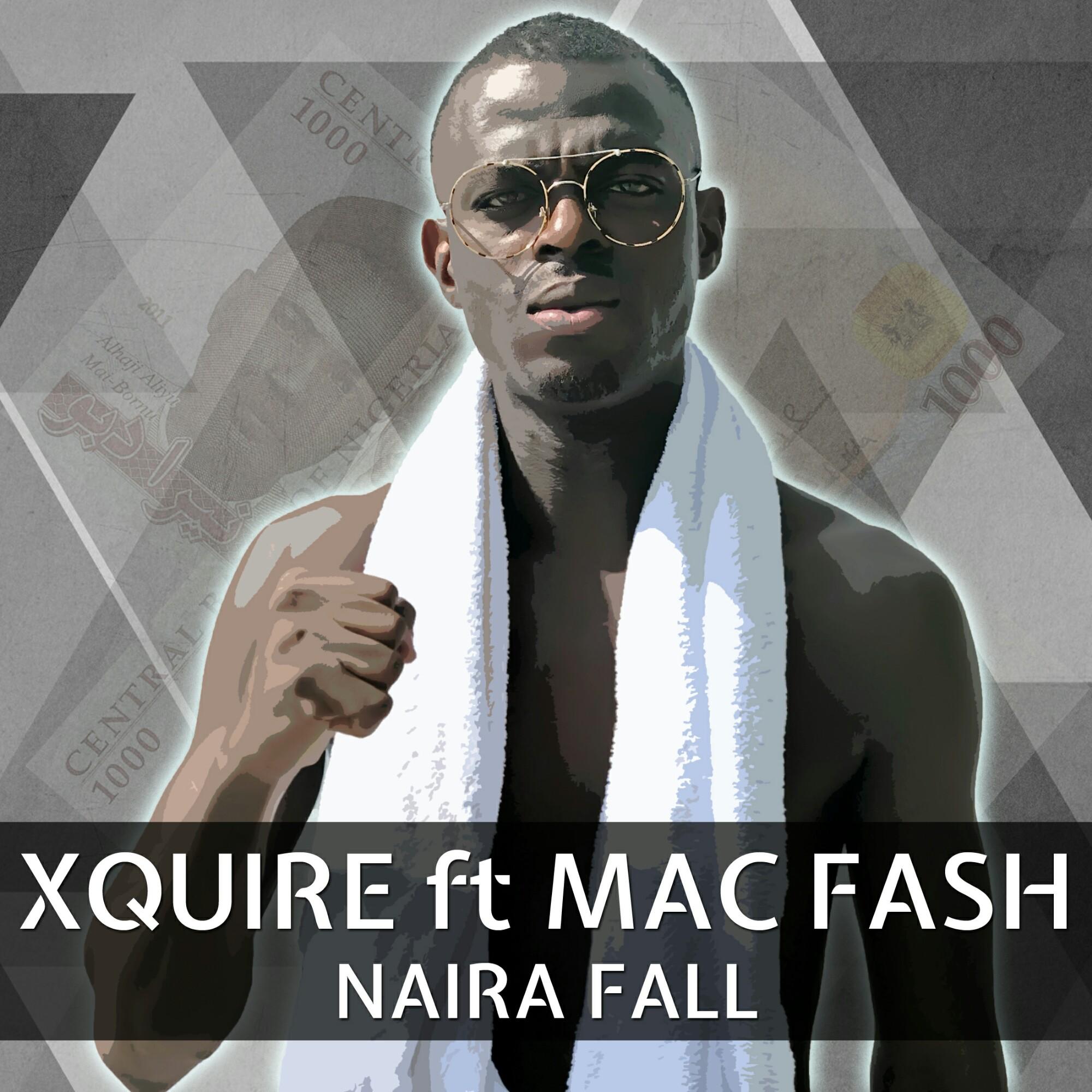 XQUIRE FT. MAC FASH – NAIRA FALL