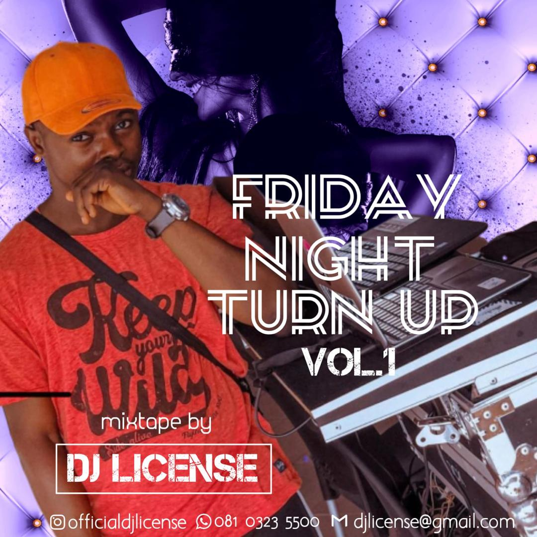 [Mixtape] Dj License - Friday Night Turn-Up » IJEBULOADED